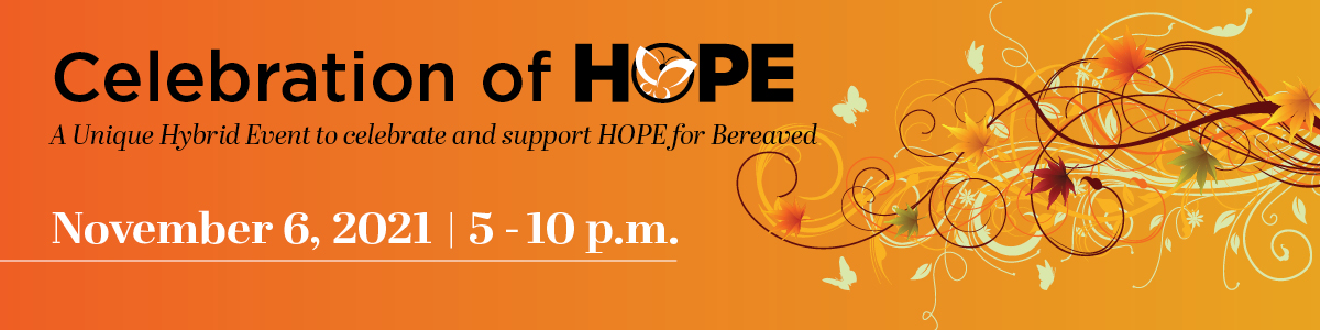 Celebration of HOPE.  A unique hybrid event to celebrate and support HOPE for Bereaved. November 6, 2021 - 5-10 pm
